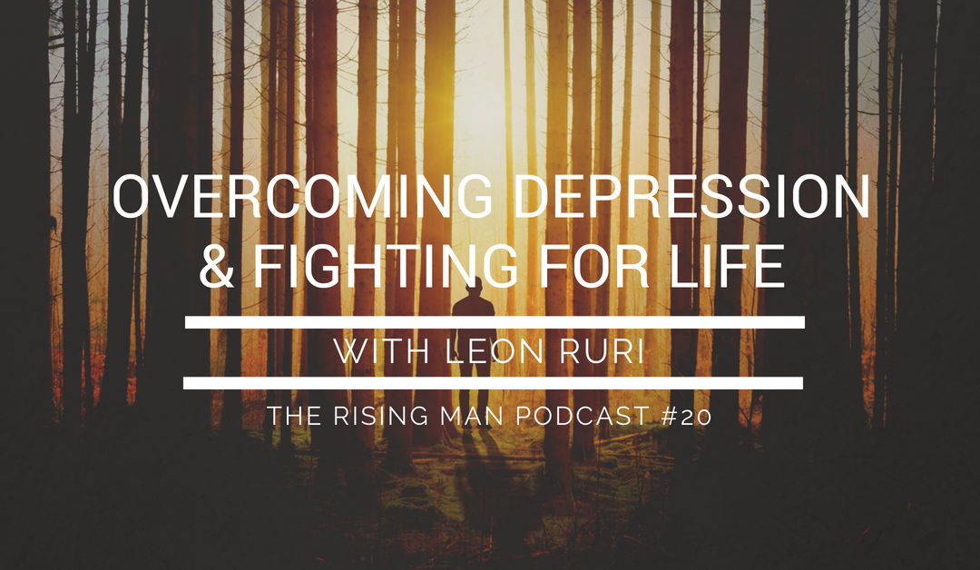 Episode 20 – Overcoming Depression & Fighting for Life with Leon Ruri