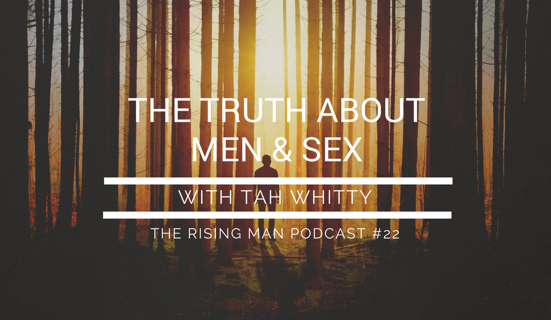 Episode 22 – The Truth About Men & Sex with Tah Whitty