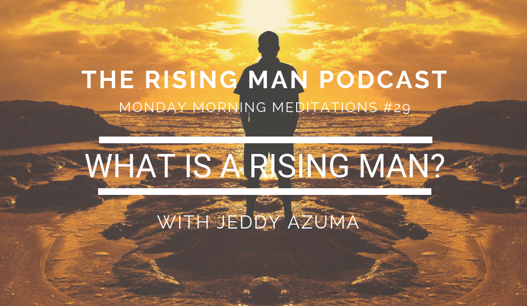 MMM 29 – What Is a Rising Man?