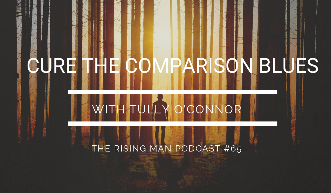 Episode 65 – Cure the Comparison Blues with Tully O'Connor