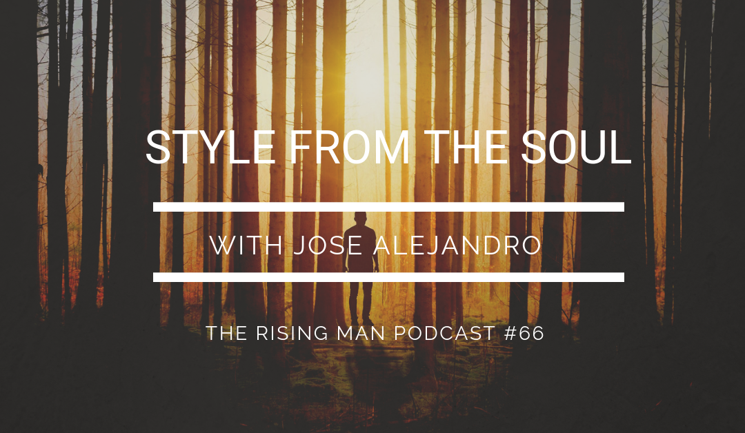 Episode 66 – Style From the Soul with Jose Alejandro