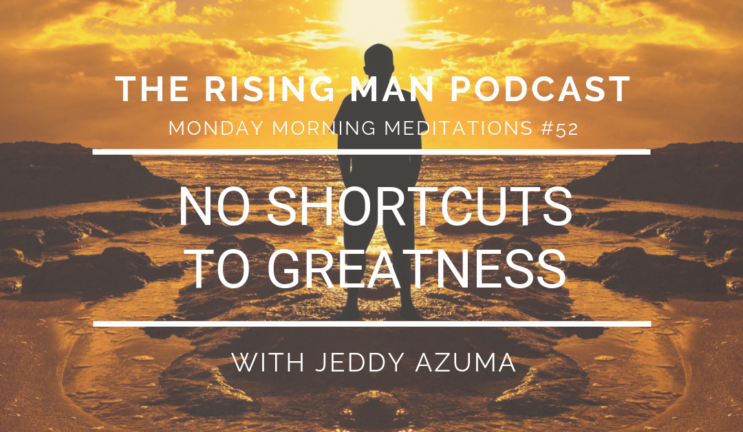 MMM 052 – No Shortcuts To Greatness
