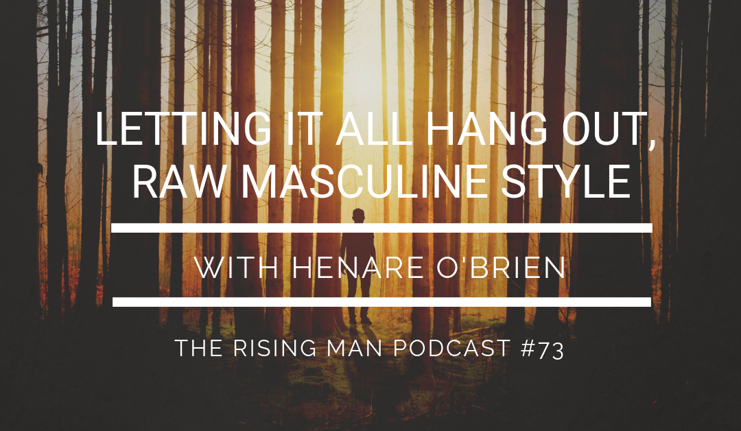 Episode 73 – Letting It All Hang Out, RAW Masculine Style with Henare O'Brien