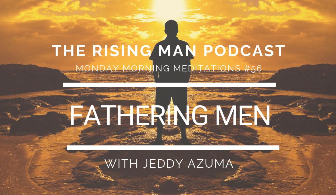 MMM 056 – Fathering Men