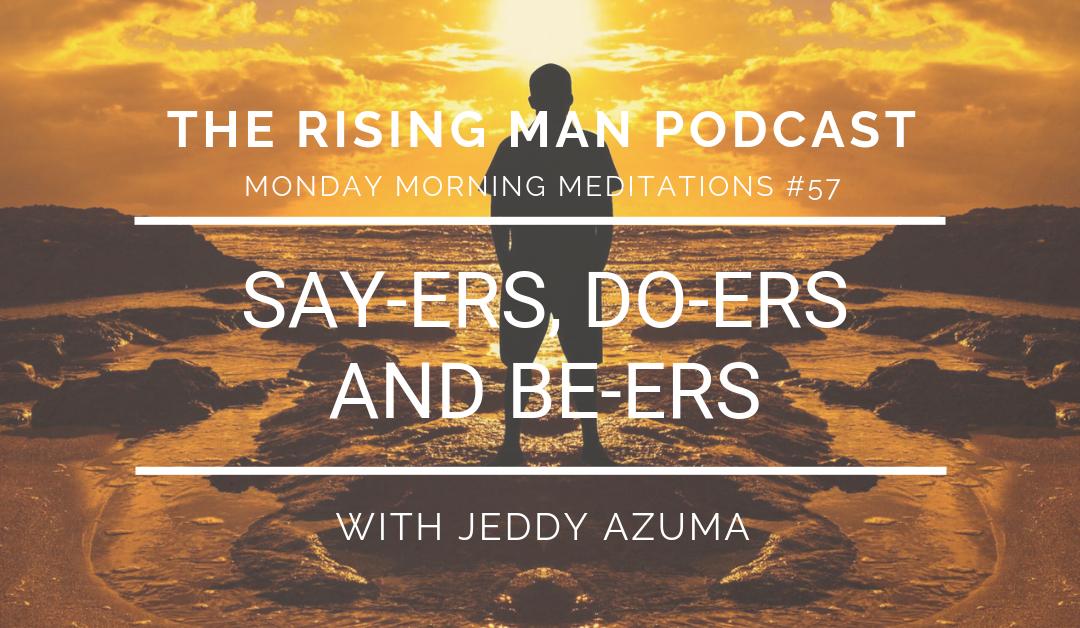 MMM 057 – Say-ers, Do-ers, And Be-ers