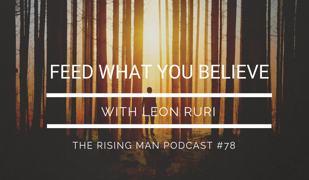 Episode 78 – Feed What You Believe with Leon Ruri