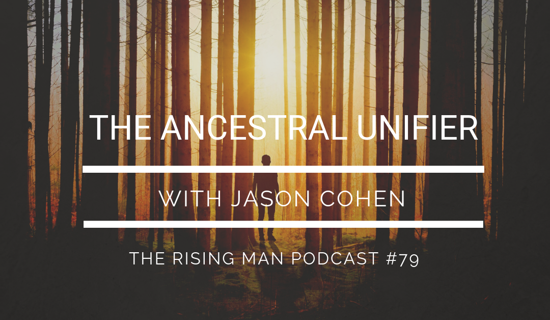 Episode 79 – The Ancestral Unifier with Jason Cohen