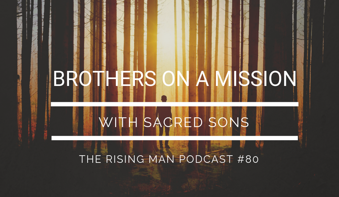 Episode 80 – Brothers on a Mission with Sacred Sons