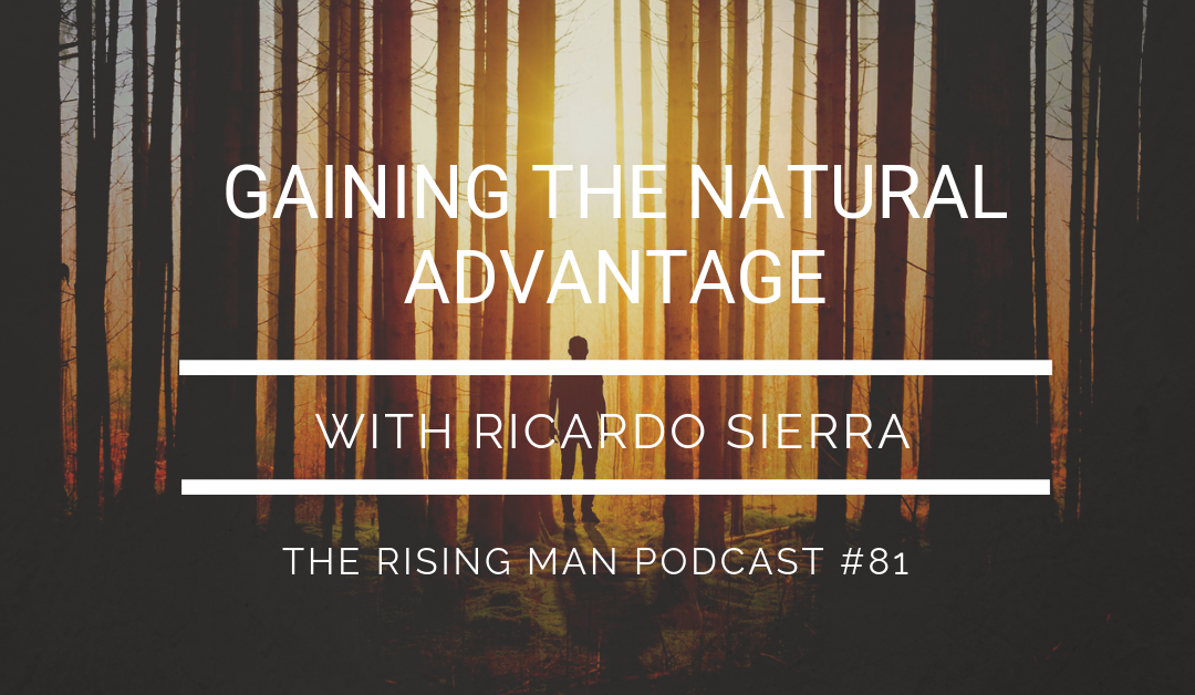Episode 081 – Gaining the Natural Advantage with Ricardo Sierra