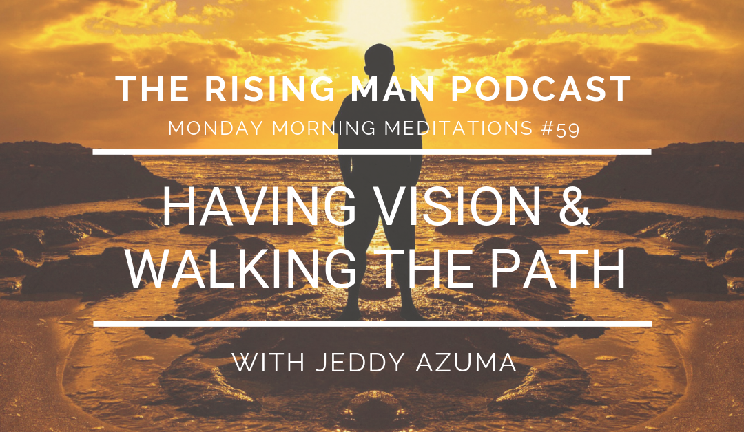 MMM 059 – Having Vision & Walking The Path