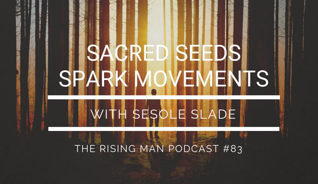 Episode 083 – Sacred Seeds Spark Movements with Sesole Slade