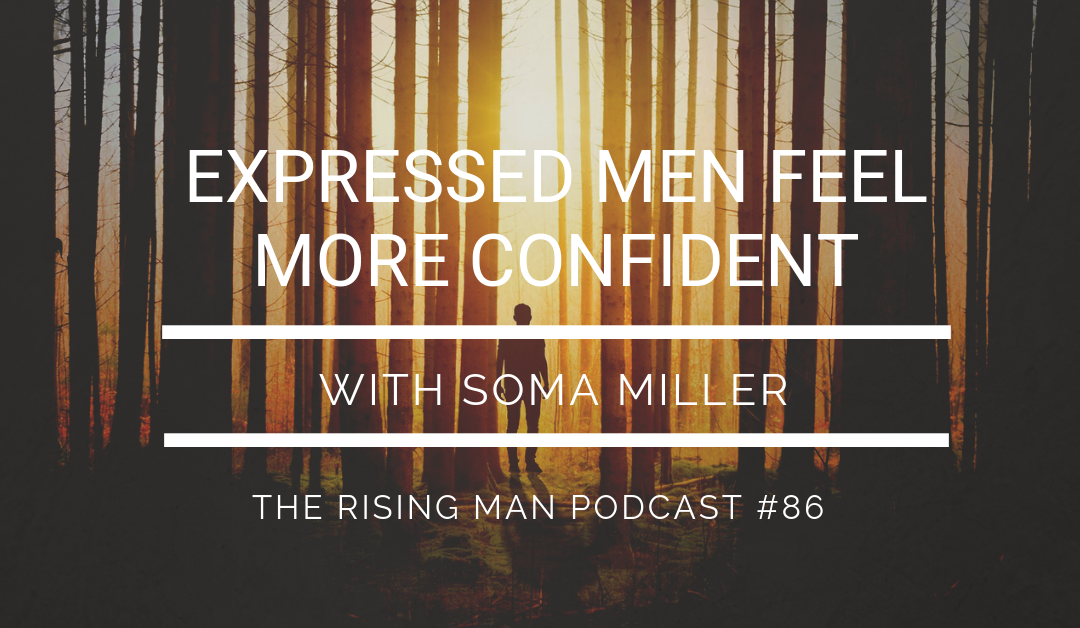 Episode 086 – Expressed Men Feel More Confident with Soma Miller