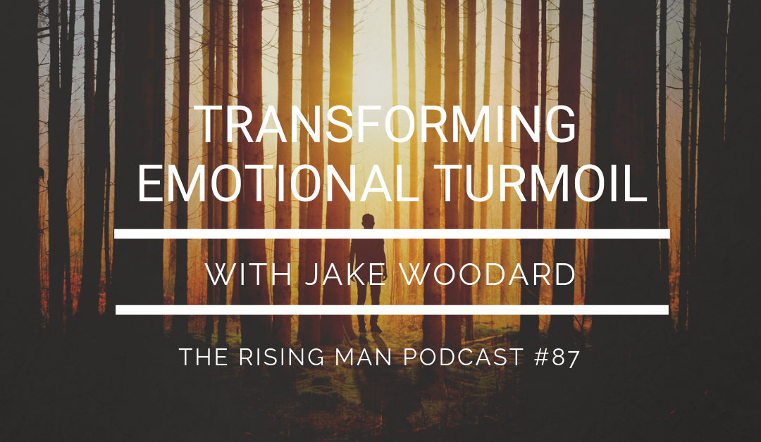 Episode 087 – Transforming Emotional Turmoil with Jake Woodard