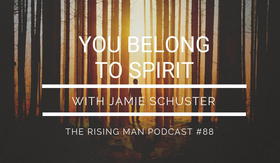 Episode 088 – You Belong To Spirit with Jamie Schuster