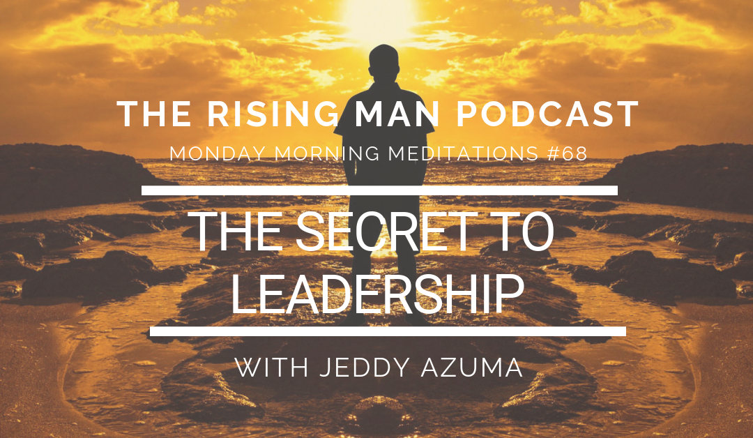 MMM 068 – The Secret To Leadership