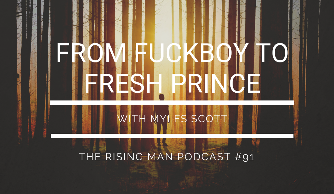 Episode 091 – From FuckBoy To Fresh Prince with Myles Scott