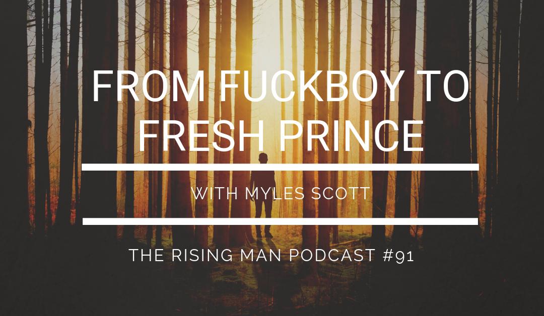 Episode 091 – From FuckBoy To Fresh Prince with Myles Scott