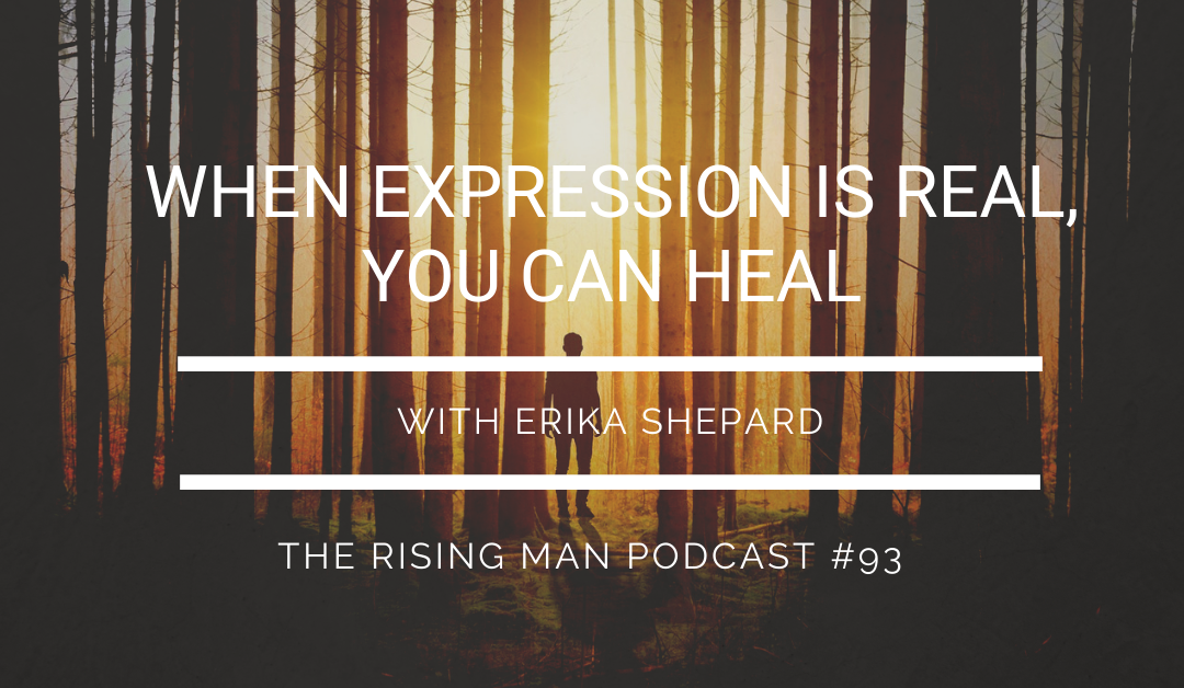 Episode 093 – When Expression Is Real, You Can Heal with Erika Shepard